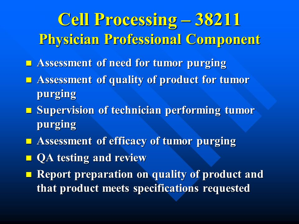 Cell Processing – 38211 Physician Professional Component Assessment of need for tumor purging Assessment of need for tumor purging Assessment of quali