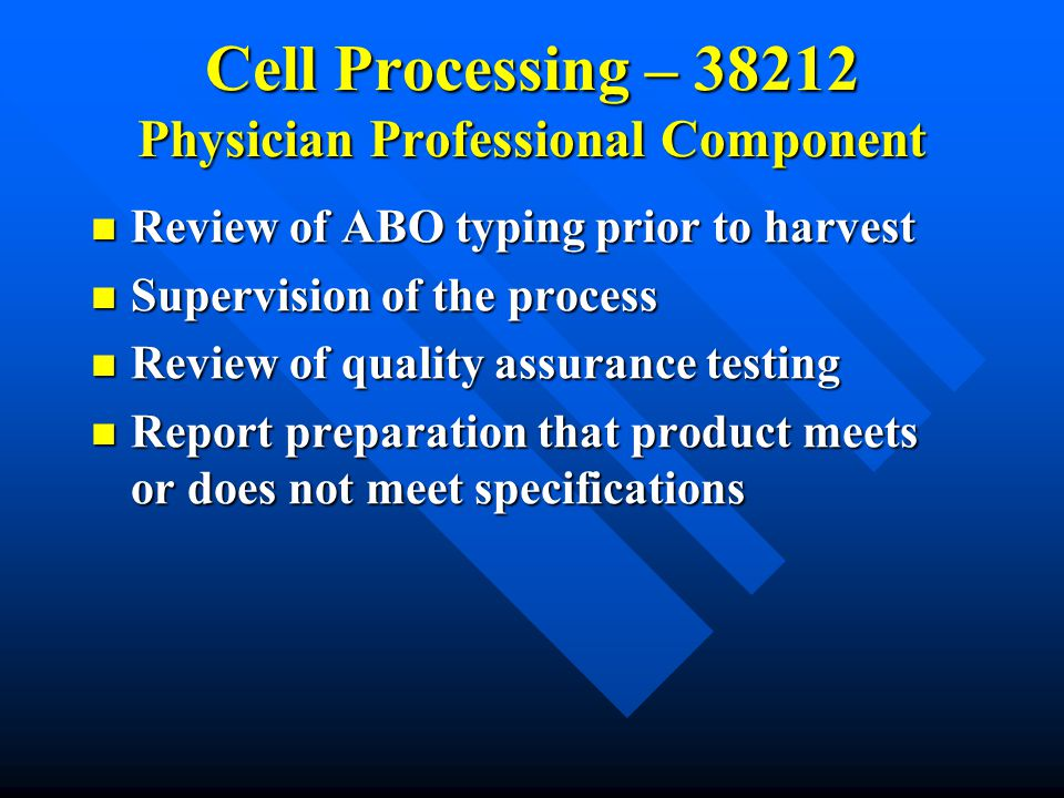 Cell Processing – 38212 Physician Professional Component Review of ABO typing prior to harvest Review of ABO typing prior to harvest Supervision of th
