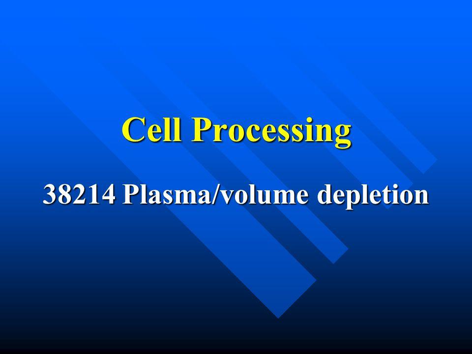 Cell Processing 38214 Plasma/volume depletion
