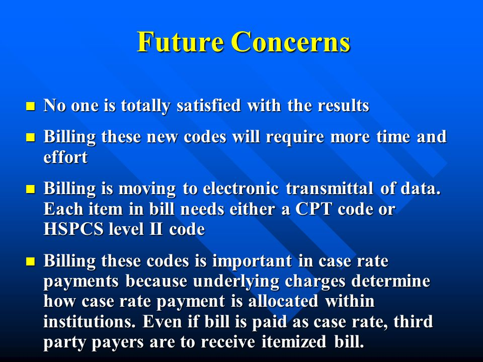 No one is totally satisfied with the results No one is totally satisfied with the results Billing these new codes will require more time and effort Bi