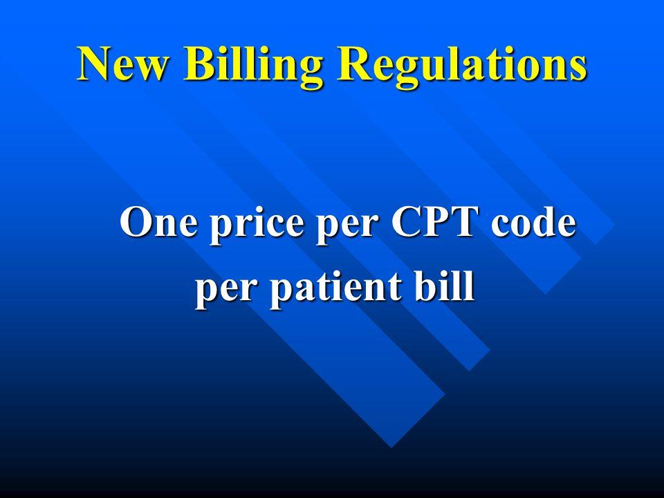 New Billing Regulations One price per CPT code per patient bill