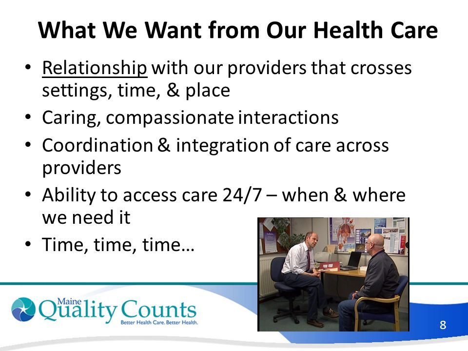 What We Want from Our Health Care Relationship with our providers that crosses settings, time, & place Caring, compassionate interactions Coordination