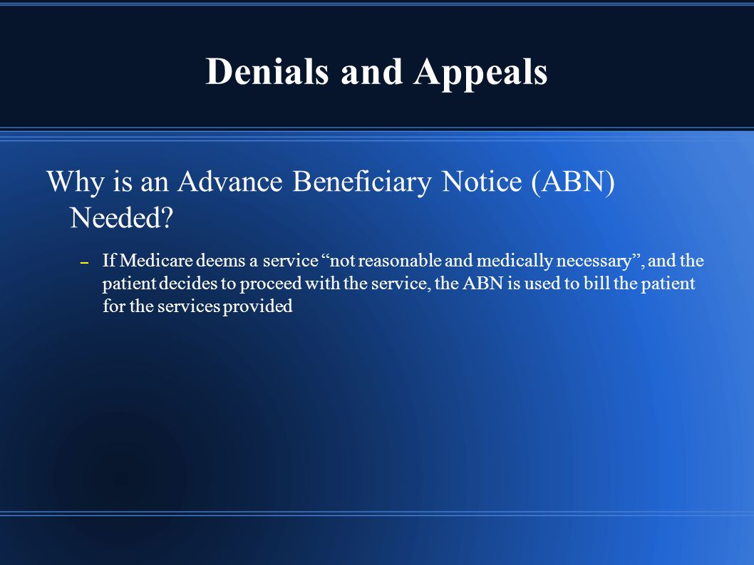 Denials and Appeals Why is an Advance Beneficiary Notice (ABN) Needed.