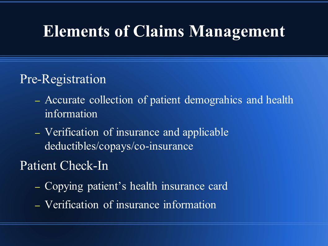 Elements of Claims Management Documentation of Services Provided – Patient s history, symptoms, diagnosis and treatment plan including labs or x-rays ordered If it isn't documented, it wasn't done