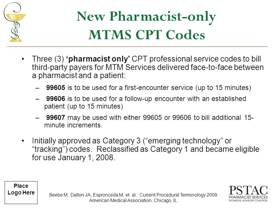 Place Logo Here Three (3) 'pharmacist only' CPT professional service codes to bill third-party payers for MTM Services delivered face-to-face between