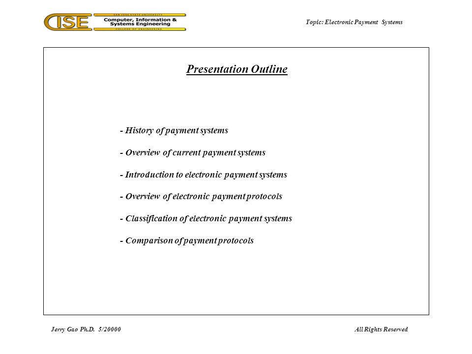 Topic: Electronic Payment Systems (1) The most primitive form of payment is: barter --> the direct exchange of goods and services for other goods and services.