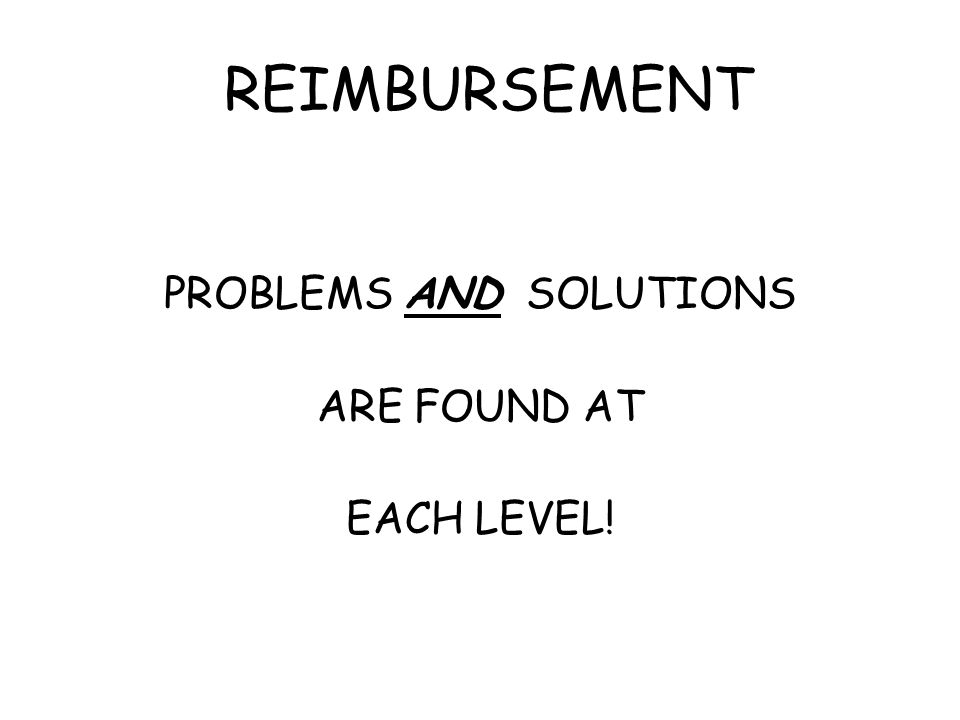 REIMBURSEMENT PROBLEMS AND SOLUTIONS ARE FOUND AT EACH LEVEL!
