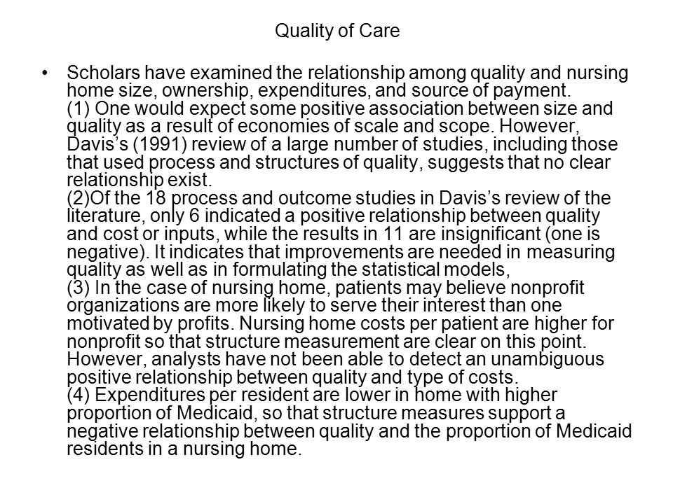 Quality of Care Scholars have examined the relationship among quality and nursing home size, ownership, expenditures, and source of payment.