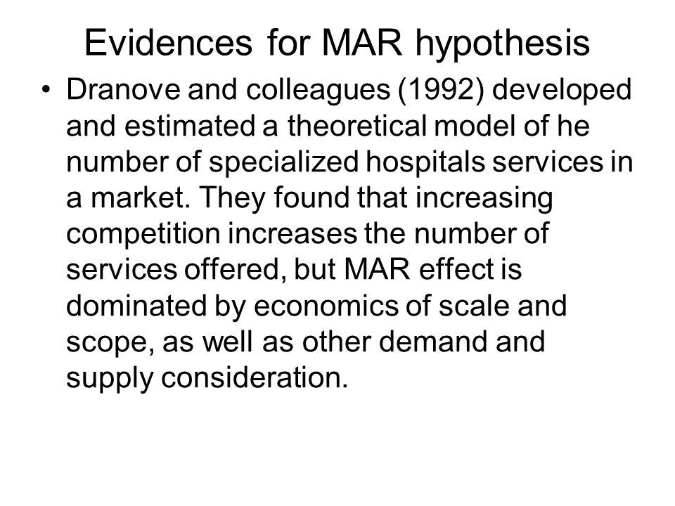 Evidences for MAR hypothesis Dranove and colleagues (1992) developed and estimated a theoretical model of he number of specialized hospitals services in a market.