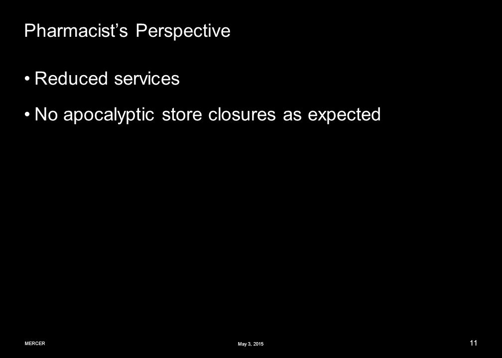 MERCER 11 May 3, 2015 Pharmacist's Perspective Reduced services No apocalyptic store closures as expected