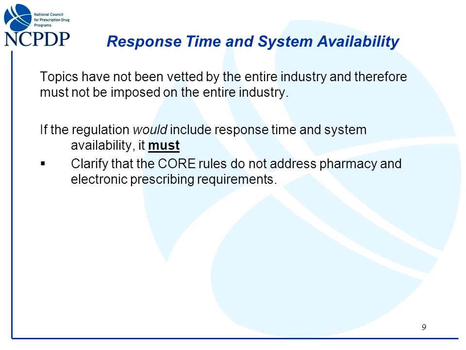 9 Response Time and System Availability Topics have not been vetted by the entire industry and therefore must not be imposed on the entire industry.