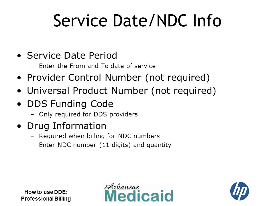 Service Date/NDC Info Service Date Period –Enter the From and To date of service Provider Control Number (not required) Universal Product Number (not
