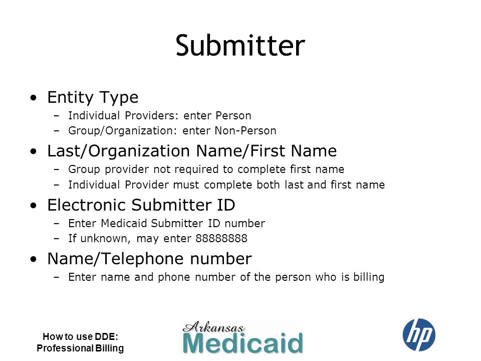 Submitter Entity Type –Individual Providers: enter Person –Group/Organization: enter Non-Person Last/Organization Name/First Name –Group provider not