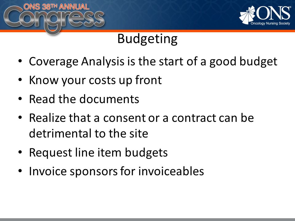 Budgeting Coverage Analysis is the start of a good budget Know your costs up front Read the documents Realize that a consent or a contract can be detr