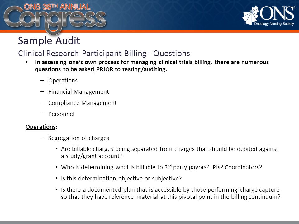 In assessing one's own process for managing clinical trials billing, there are numerous questions to be asked PRIOR to testing/auditing. – Operations