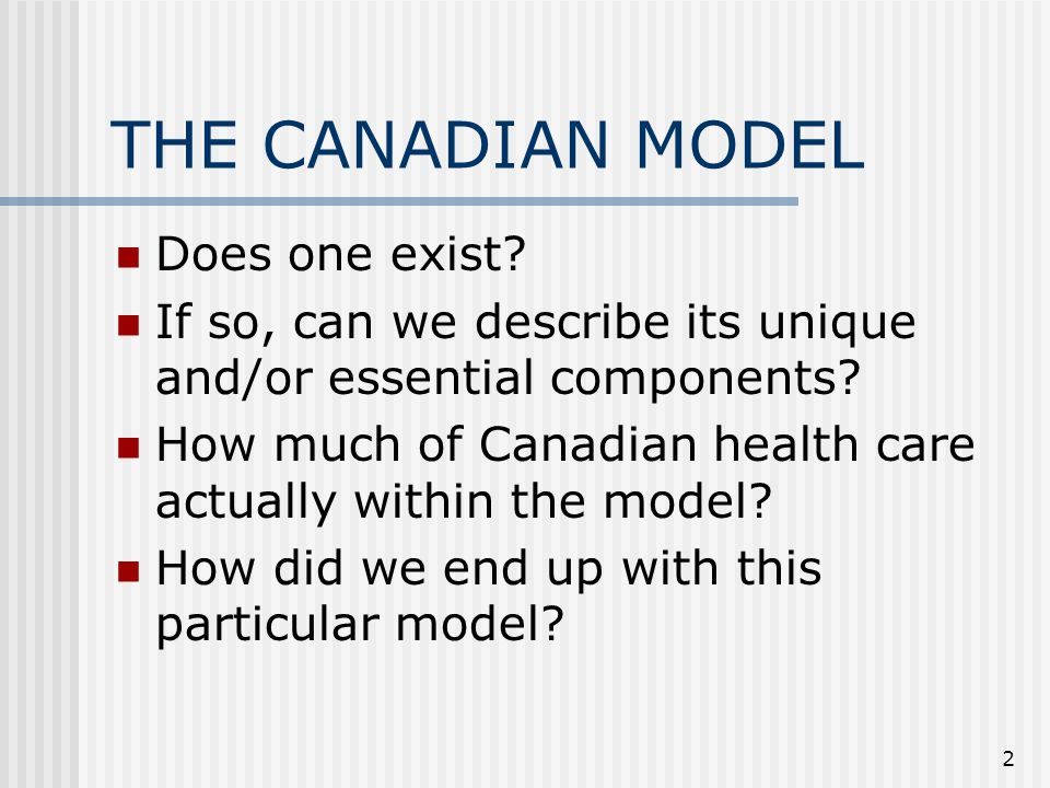 2 THE CANADIAN MODEL Does one exist. If so, can we describe its unique and/or essential components.