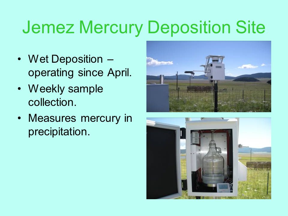 Jemez Mercury Deposition Site Wet Deposition – operating since April. Weekly sample collection. Measures mercury in precipitation.