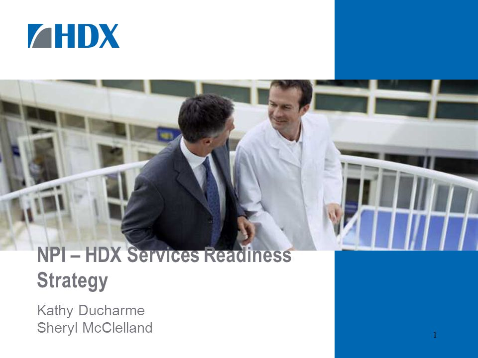 1 NPI – HDX Services Readiness Strategy Kathy Ducharme Sheryl McClelland