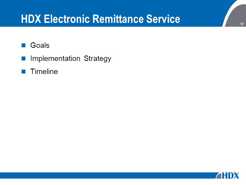 12 HDX Electronic Remittance Service Goals Implementation Strategy Timeline