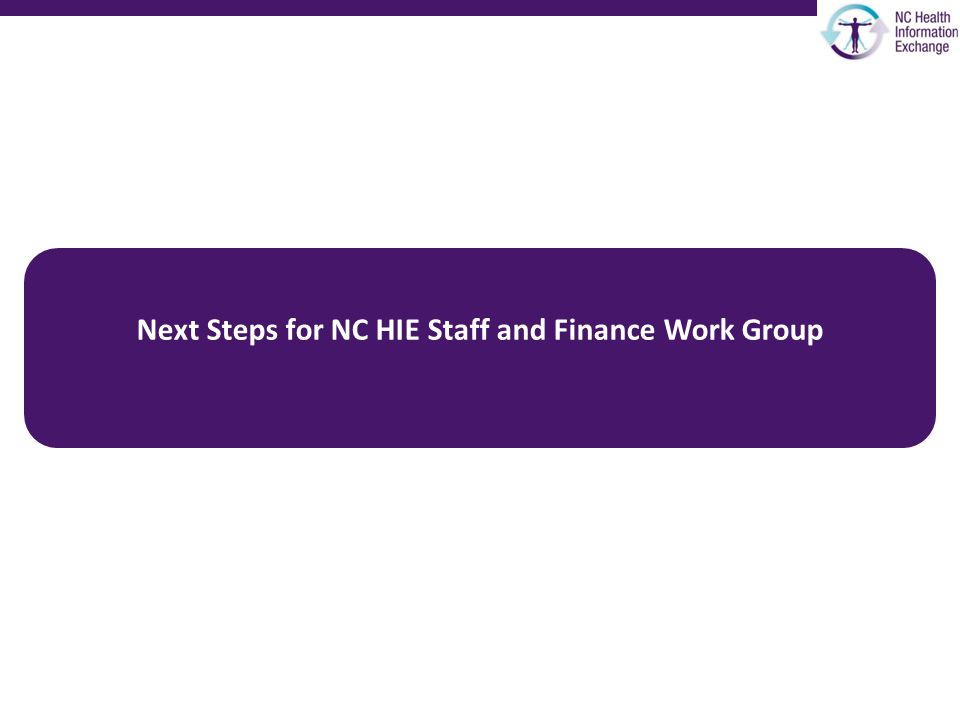 Next Steps for NC HIE Staff and Finance Work Group