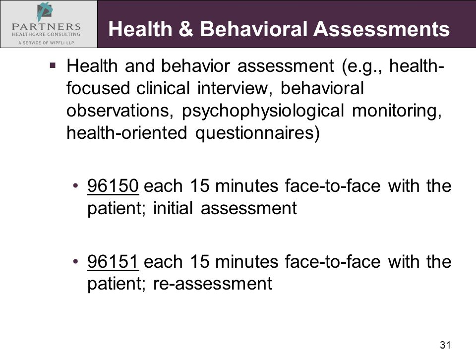 31 Health & Behavioral Assessments  Health and behavior assessment (e.g., health- focused clinical interview, behavioral observations, psychophysiolo