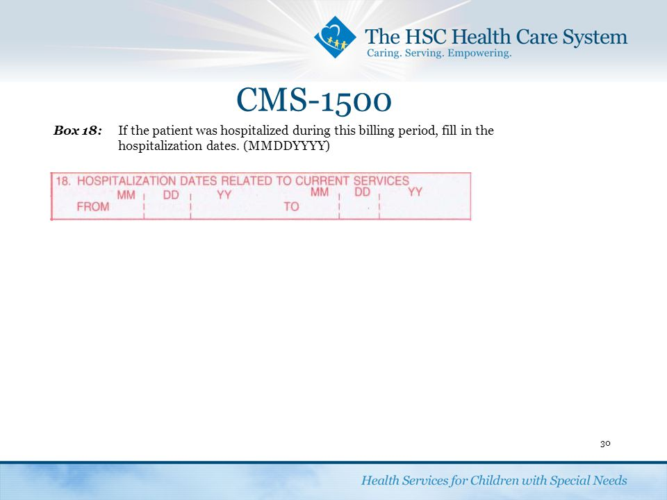 CMS-1500 30 Box 18:If the patient was hospitalized during this billing period, fill in the hospitalization dates. (MMDDYYYY)