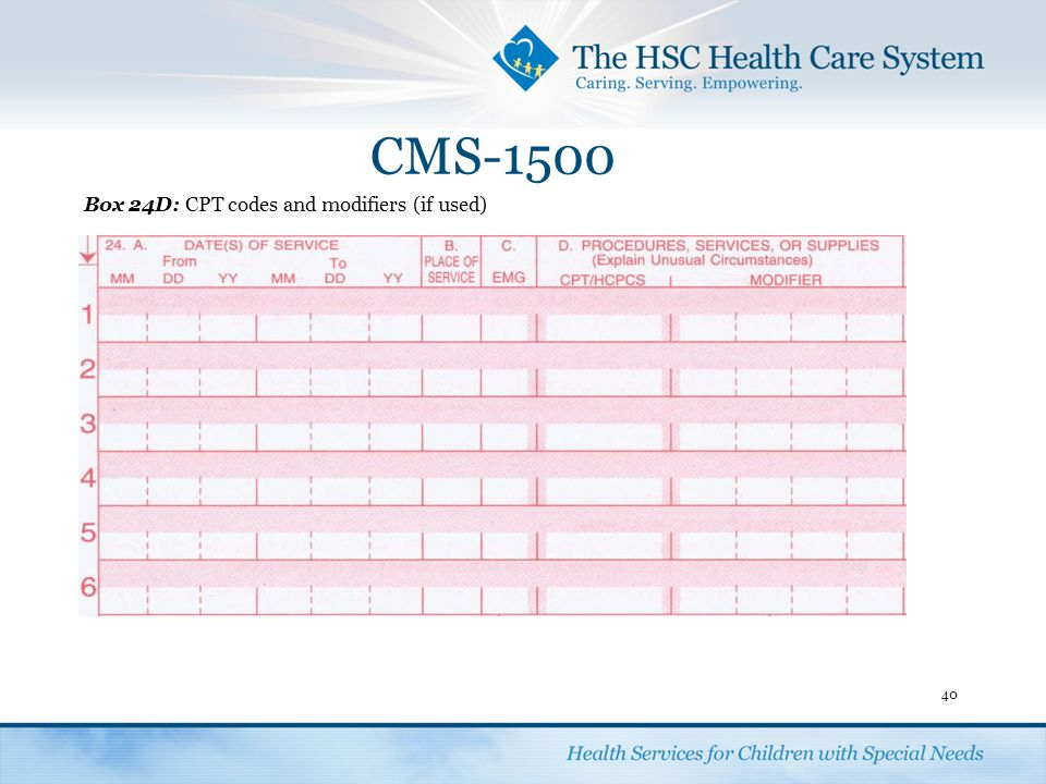 CMS-1500 40 Box 24D:CPT codes and modifiers (if used)