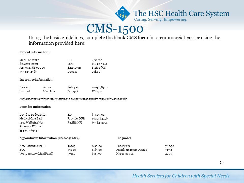 CMS-1500 Using the basic guidelines, complete the blank CMS form for a commercial carrier using the information provided here: Patient Information: Ma