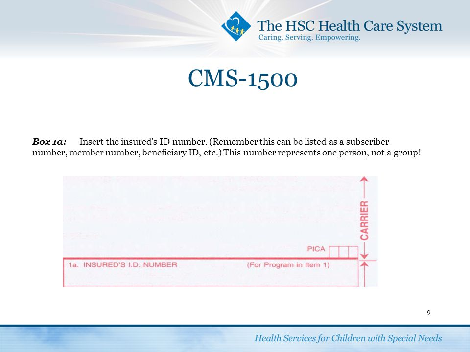 CMS-1500 9 Box 1a:Insert the insured's ID number. (Remember this can be listed as a subscriber number, member number, beneficiary ID, etc.) This numbe