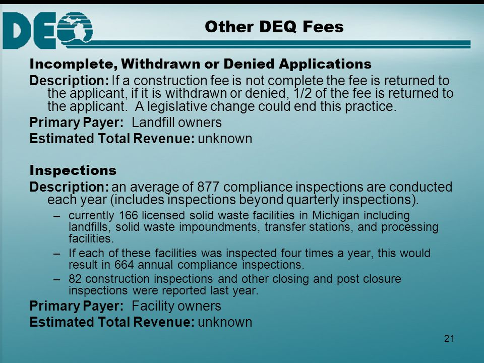 21 Other DEQ Fees Incomplete, Withdrawn or Denied Applications Description: If a construction fee is not complete the fee is returned to the applicant