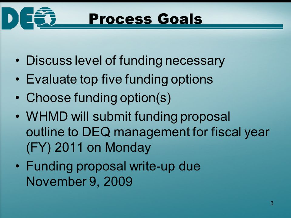 3 Discuss level of funding necessary Evaluate top five funding options Choose funding option(s) WHMD will submit funding proposal outline to DEQ manag