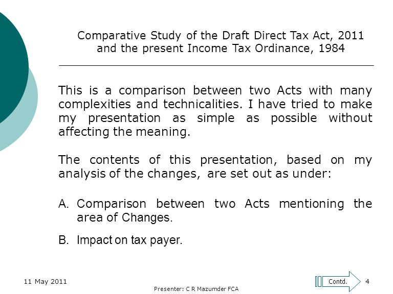 Presenter: C R Mazumder FCA 4 Contd. Comparative Study of the Draft Direct Tax Act, 2011 and the present Income Tax Ordinance, 1984 This is a comparis