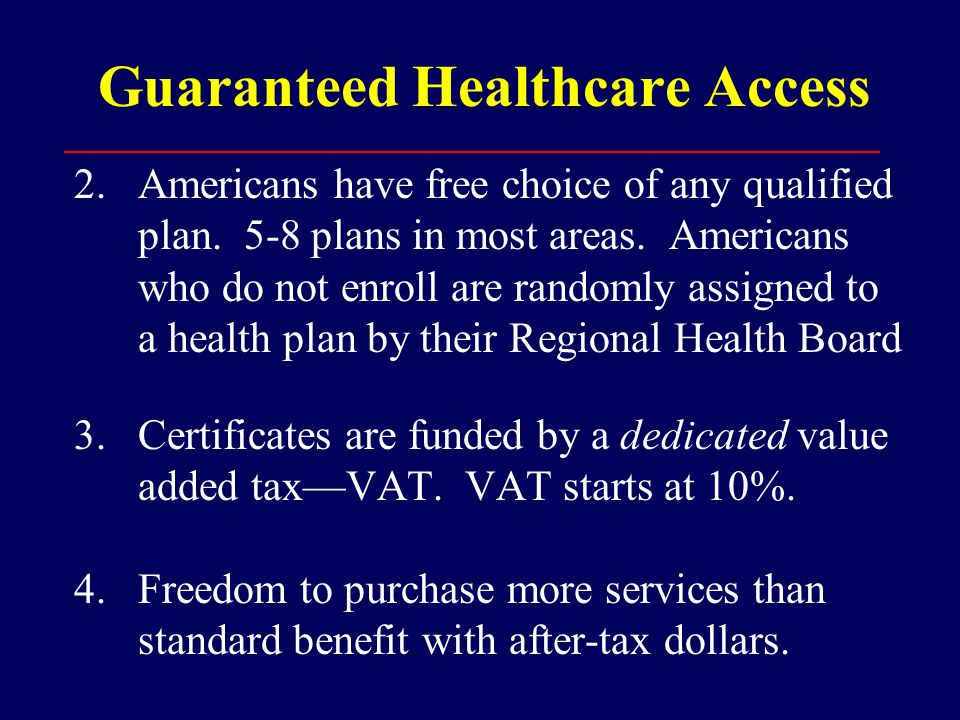 Guaranteed Healthcare Access 2. Americans have free choice of any qualified plan.