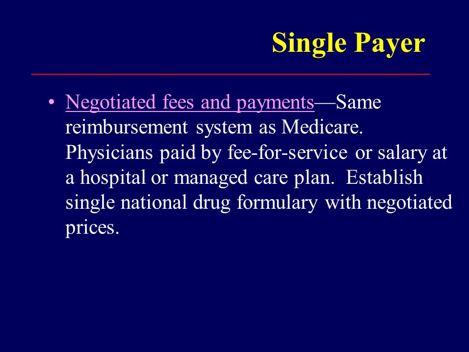 Single Payer Negotiated fees and payments—Same reimbursement system as Medicare.