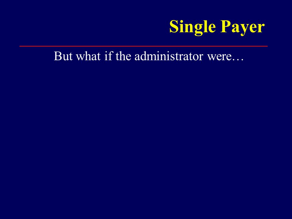 Single Payer But what if the administrator were…