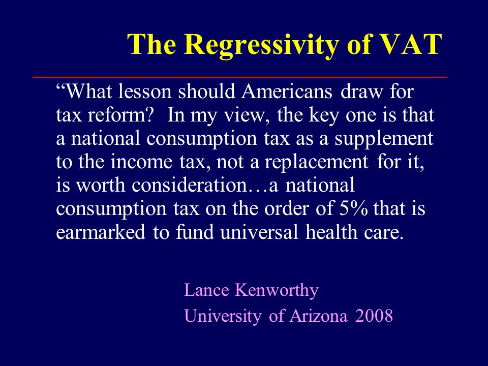 The Regressivity of VAT What lesson should Americans draw for tax reform.