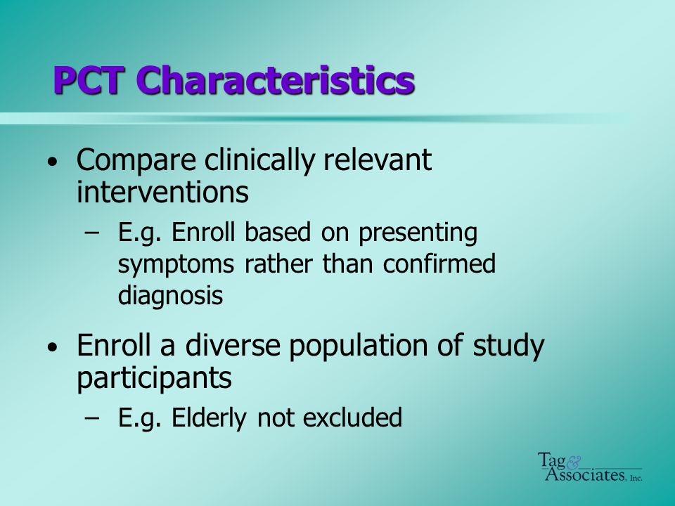 PCT Characteristics Compare clinically relevant interventions –E.g.