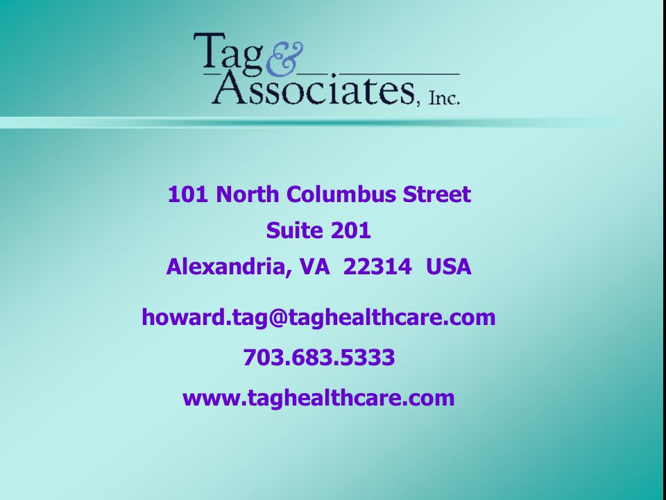 101 North Columbus Street Suite 201 Alexandria, VA 22314 USA howard.tag@taghealthcare.com 703.683.5333 www.taghealthcare.com
