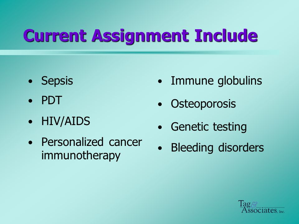 Current Assignment Include Sepsis PDT HIV/AIDS Personalized cancer immunotherapy Immune globulins Osteoporosis Genetic testing Bleeding disorders