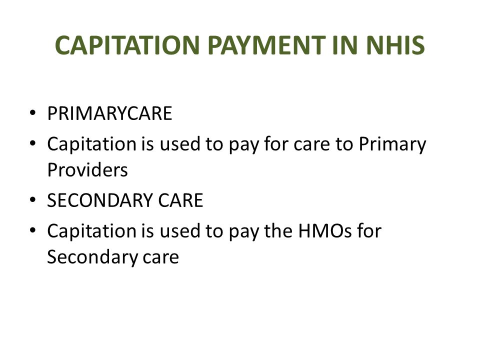 USES OF CAPITATION IN MANAGED CARE PROGRAMMES Capitations are used to control use of Health resources by putting the Physician at Financial risk for Services provided to the patient