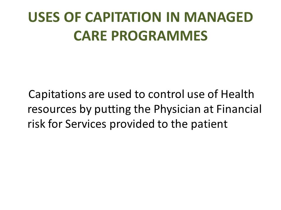 DISADVANTAGE OF CAPITATION PAYMENT SYSTEM IN MANAGED CARE The possibility of Providers giving Suboptimal Care through under utilisation of Care Services