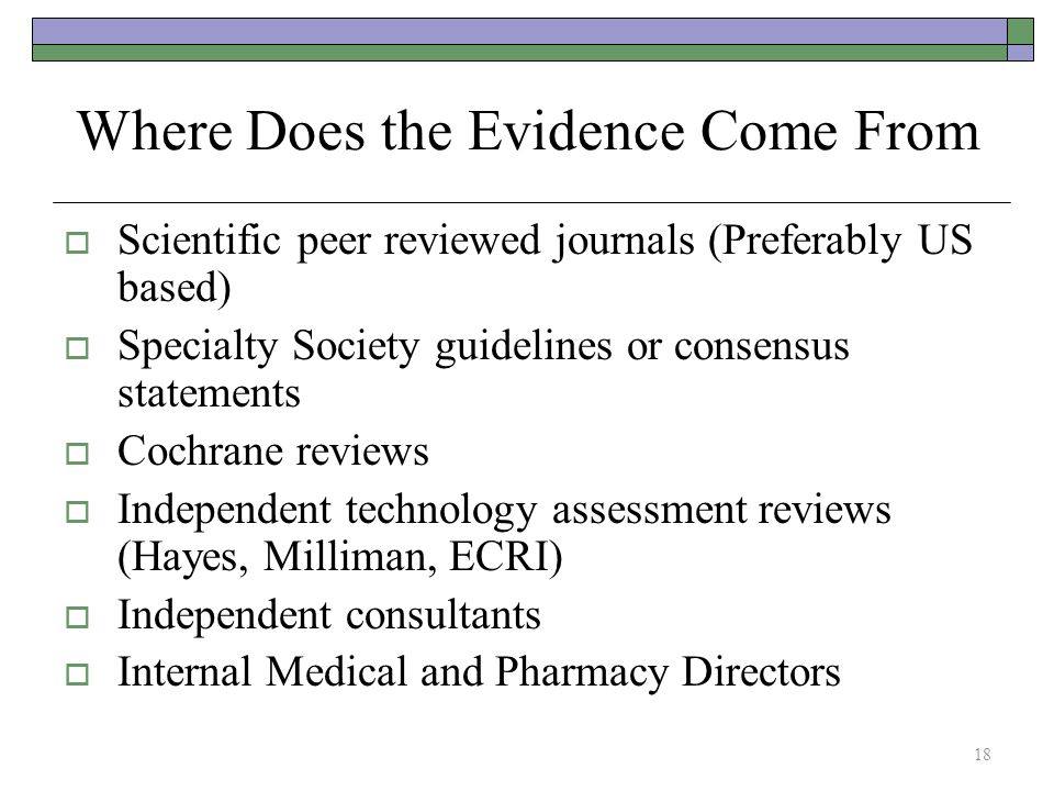 Where Does the Evidence Come From  Scientific peer reviewed journals (Preferably US based)  Specialty Society guidelines or consensus statements  C