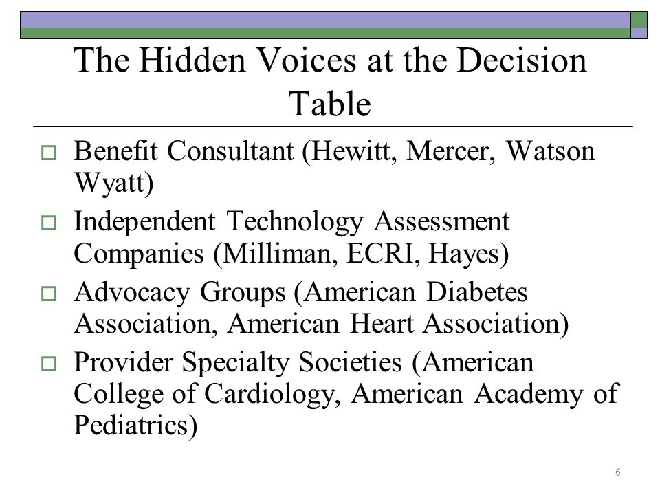 The Hidden Voices at the Decision Table  Benefit Consultant (Hewitt, Mercer, Watson Wyatt)  Independent Technology Assessment Companies (Milliman, E