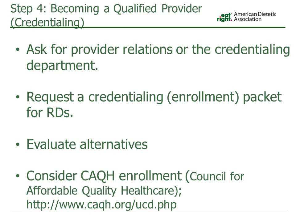 Step 4: Becoming a Qualified Provider (Credentialing) Ask for provider relations or the credentialing department.