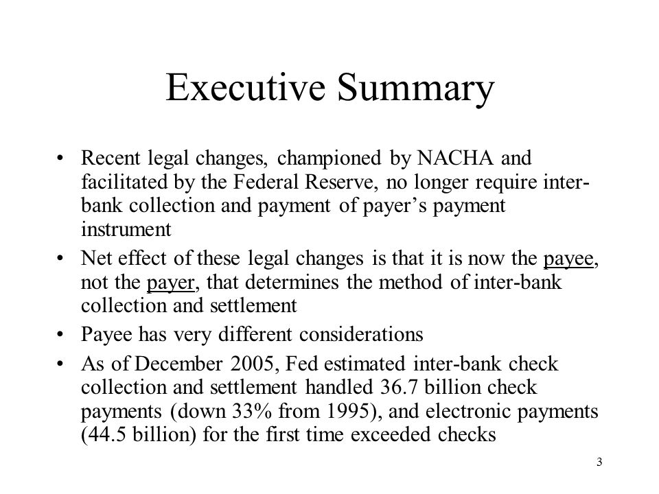 24 The Future Fewer and fewer checks will be collected and settled through inter-bank check collection system Of the 36.7 billion checks estimated by the Fed in the 2005 study, approximately ½ are drawn by consumer payees (19 billion) potentially subject to ACH conversion or non-check replacement As more and more of these approximately 19 billion checks are no longer collected through the inter-bank check collection system, the per item cost of the remaining checks collected through the inter-bank check collection system will rise, even with the efficiencies of Check 21/check imaging