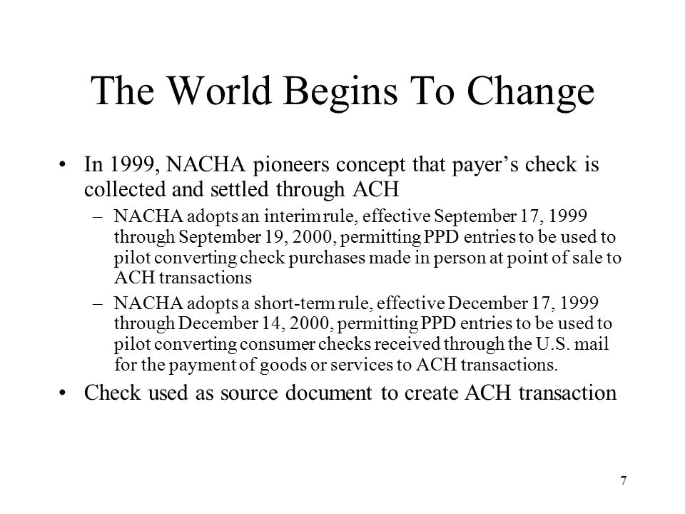 18 The New Paradigm Tradition: payer writes check, inter-bank check collection and settlement under check law New Paradigm: payer writes check, payee (or payee's bank) determines whether to collect check as check under check law (UCC/EFAA) or ACH under ACH law (NACHA rules/EFTA)