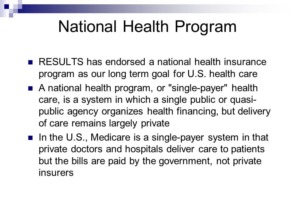 National Health Program RESULTS has endorsed a national health insurance program as our long term goal for U.S.