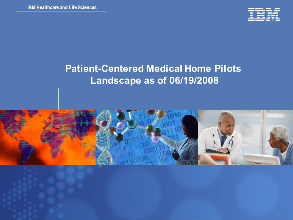 IBM Healthcare and Life Sciences Patient-Centered Medical Home Pilots Landscape as of 06/19/2008