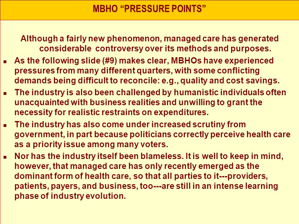 MBHO PRESSURE POINTS Although a fairly new phenomenon, managed care has generated considerable controversy over its methods and purposes.