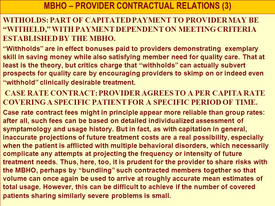 MBHO – PROVIDER CONTRACTUAL RELATIONS (3) WITHOLDS: PART OF CAPITATED PAYMENT TO PROVIDER MAY BE WITHELD, WITH PAYMENT DEPENDENT ON MEETING CRITERIA ESTABLISHED BY THE MBHO.